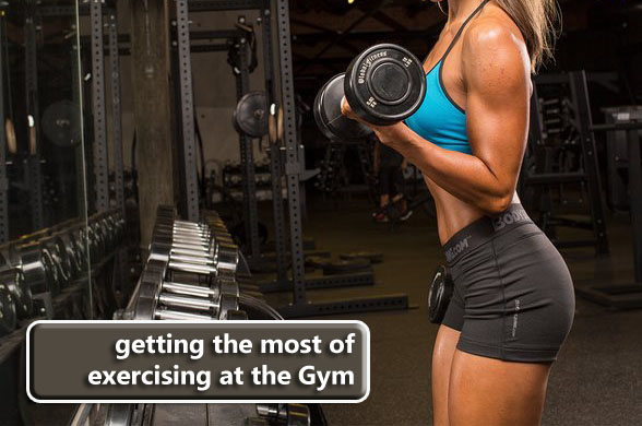 Getting the Most of Exercising at the Gym